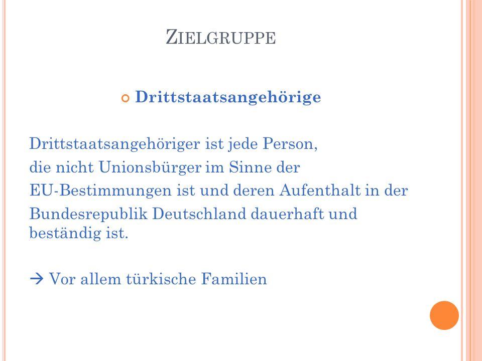 Z IELGRUPPE Drittstaatsangehörige Drittstaatsangehöriger ist jede Person, die nicht Unionsbürger im Sinne der EU-Bestimmungen ist und deren Aufenthalt in der Bundesrepublik Deutschland dauerhaft und beständig ist.
