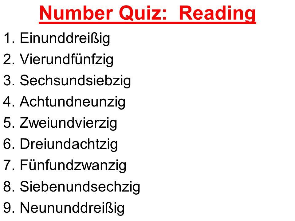 Number Quiz: Reading 1.Einunddreißig 2.Vierundfünfzig 3.Sechsundsiebzig 4.Achtundneunzig 5.Zweiundvierzig 6.Dreiundachtzig 7.Fünfundzwanzig 8.Siebenun