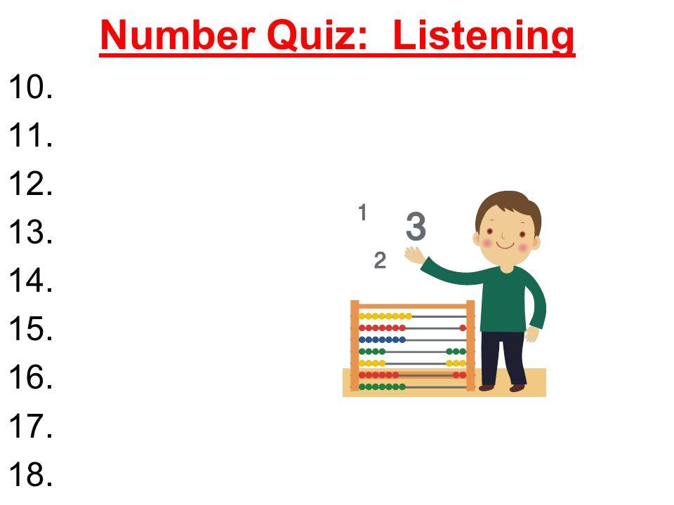 Number Quiz: Listening 10. 11. 12. 13. 14. 15. 16. 17. 18.