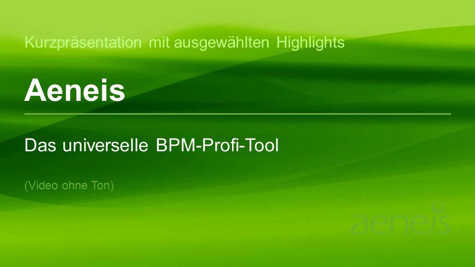 Aeneis Kurzpräsentation mit ausgewählten Highlights Das universelle BPM-Profi-Tool (Video ohne Ton)