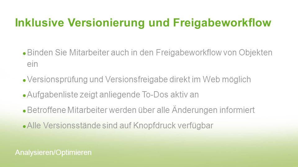 Inklusive Versionierung und Freigabeworkflow Binden Sie Mitarbeiter auch in den Freigabeworkflow von Objekten ein Versionsprüfung und Versionsfreigabe