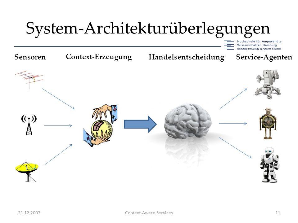 System-Architekturüberlegungen 21.12.2007Context-Aware Services11 Sensoren Context-Erzeugung HandelsentscheidungService-Agenten