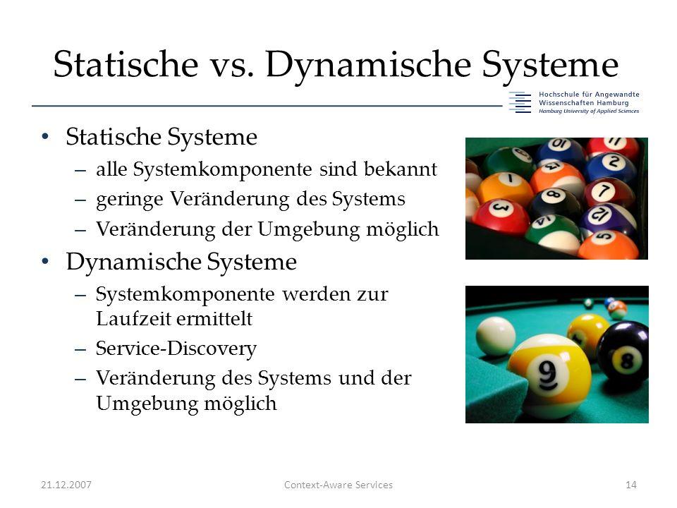 Statische vs. Dynamische Systeme Statische Systeme – alle Systemkomponente sind bekannt – geringe Veränderung des Systems – Veränderung der Umgebung m