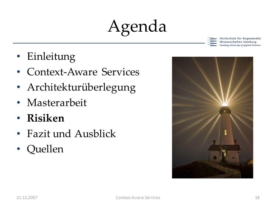 Agenda Einleitung Context-Aware Services Architekturüberlegung Masterarbeit Risiken Fazit und Ausblick Quellen 21.12.2007Context-Aware Services18