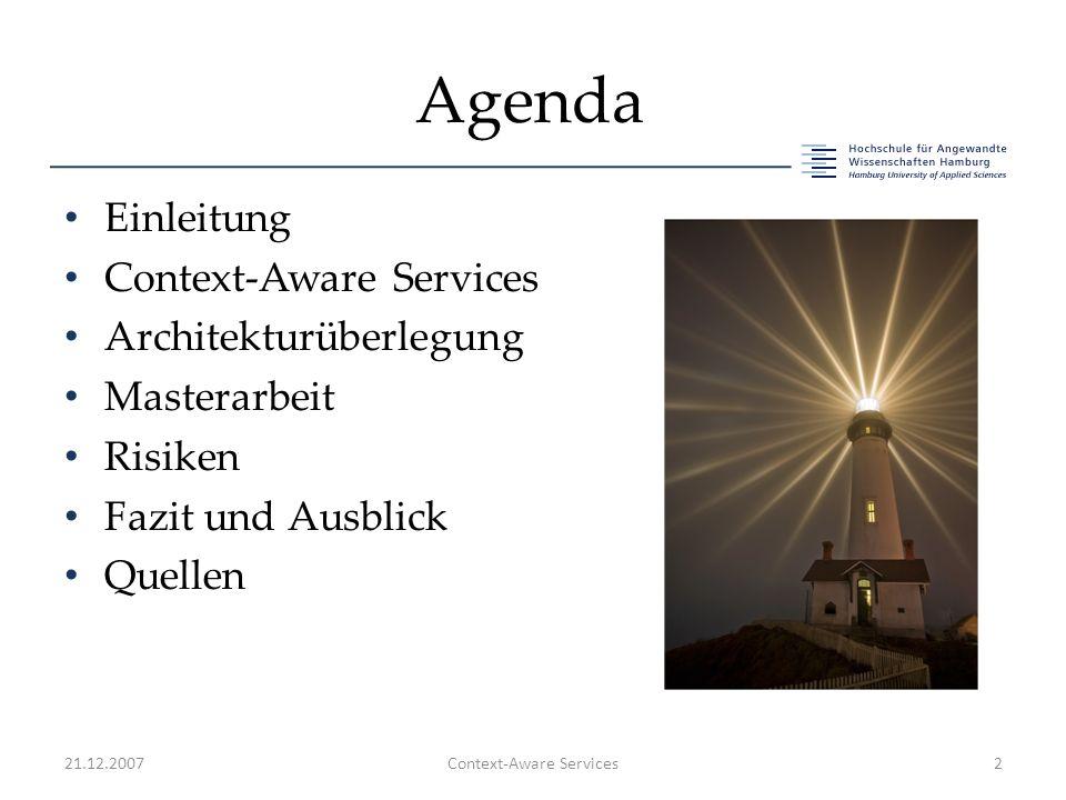 Agenda Einleitung Context-Aware Services Architekturüberlegung Masterarbeit Risiken Fazit und Ausblick Quellen 21.12.2007Context-Aware Services2