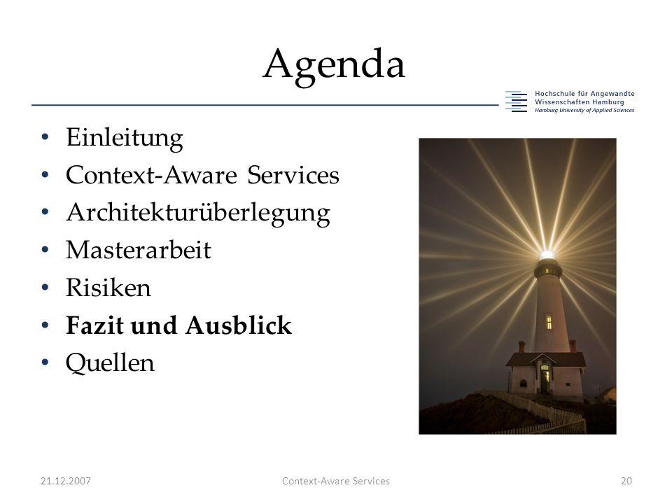 Agenda Einleitung Context-Aware Services Architekturüberlegung Masterarbeit Risiken Fazit und Ausblick Quellen 21.12.2007Context-Aware Services20