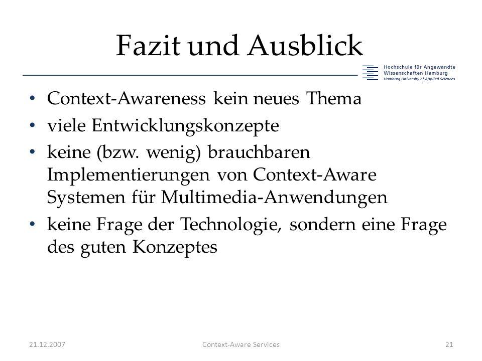 Fazit und Ausblick Context-Awareness kein neues Thema viele Entwicklungskonzepte keine (bzw. wenig) brauchbaren Implementierungen von Context-Aware Sy