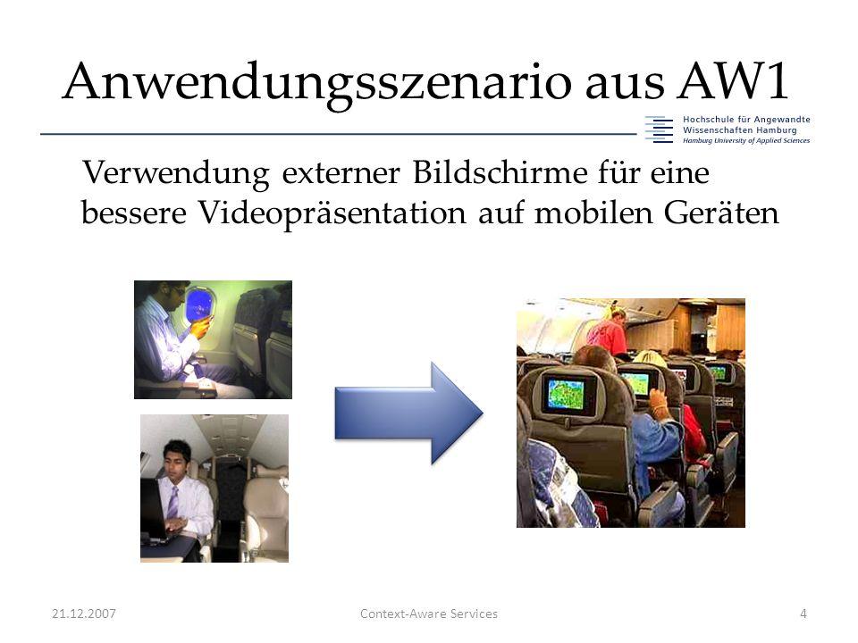 Anwendungsszenario aus AW1 Verwendung externer Bildschirme für eine bessere Videopräsentation auf mobilen Geräten 21.12.2007Context-Aware Services4