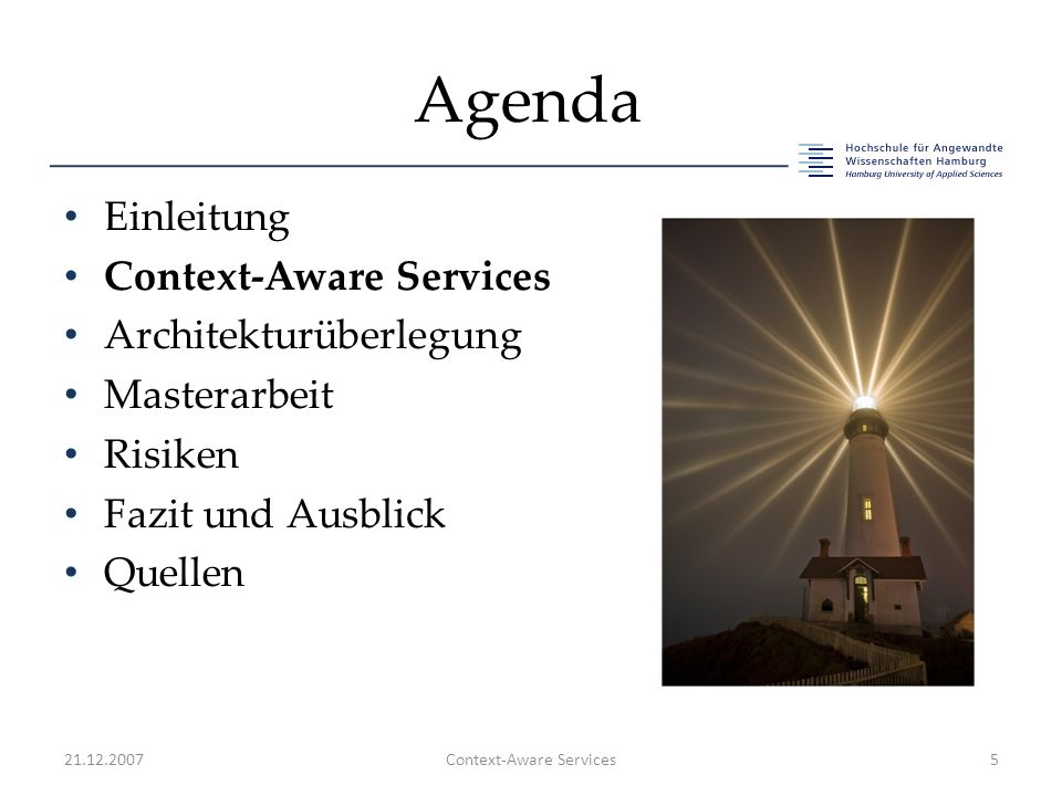 Agenda Einleitung Context-Aware Services Architekturüberlegung Masterarbeit Risiken Fazit und Ausblick Quellen 21.12.2007Context-Aware Services5