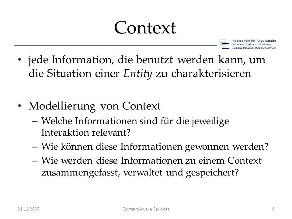 Context jede Information, die benutzt werden kann, um die Situation einer Entity zu charakterisieren Modellierung von Context – Welche Informationen sind für die jeweilige Interaktion relevant.