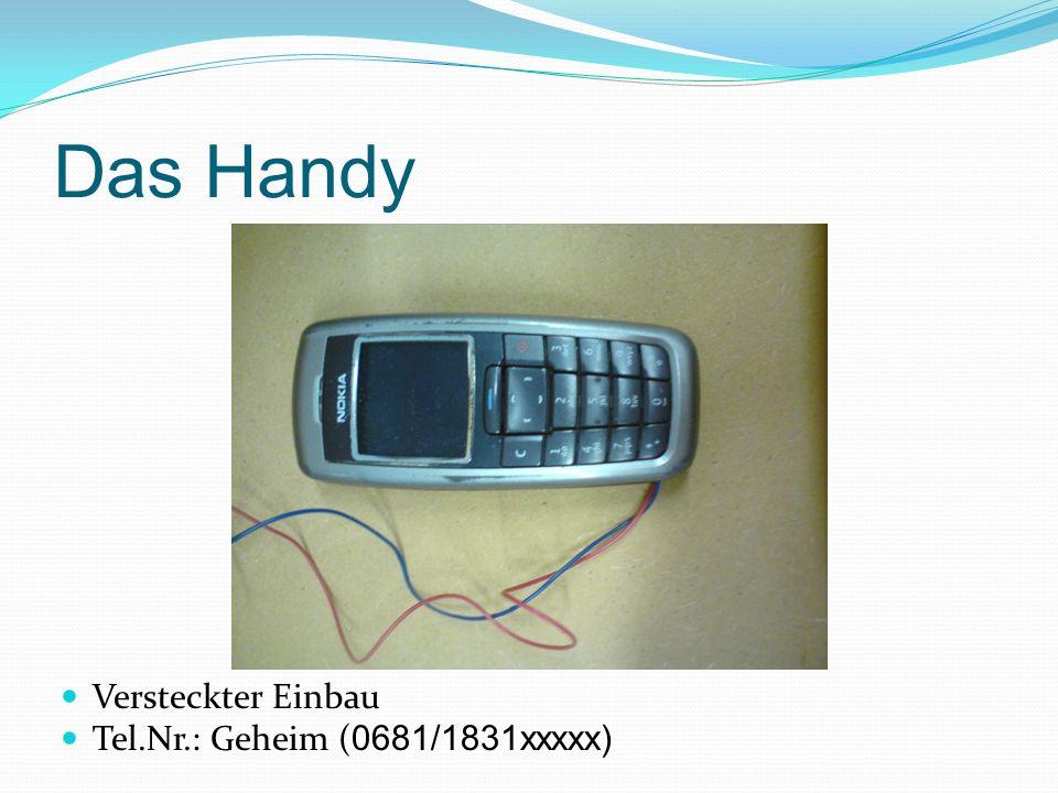Das Handy Versteckter Einbau Tel.Nr.: Geheim ( 0681/1831xxxxx)