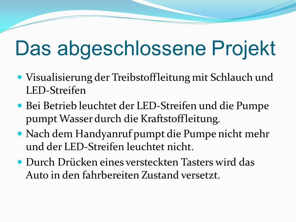 Das abgeschlossene Projekt Visualisierung der Treibstoffleitung mit Schlauch und LED-Streifen Bei Betrieb leuchtet der LED-Streifen und die Pumpe pump