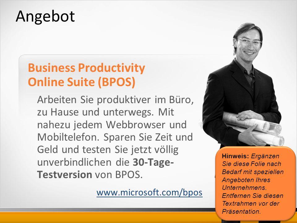 Angebot Business Productivity Online Suite (BPOS) Arbeiten Sie produktiver im Büro, zu Hause und unterwegs.