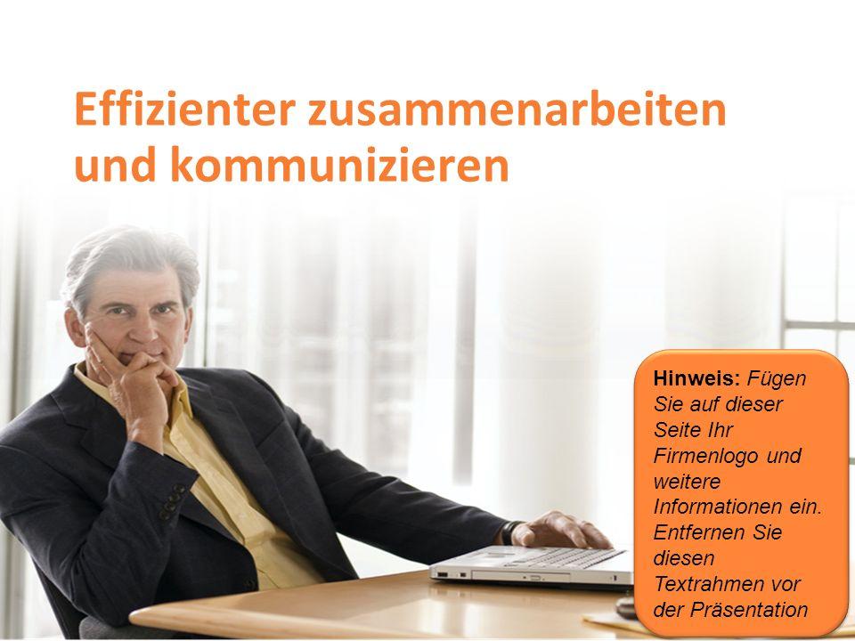 Effizienter zusammenarbeiten und kommunizieren Hinweis: Fügen Sie auf dieser Seite Ihr Firmenlogo und weitere Informationen ein.