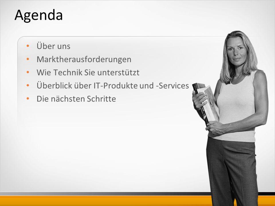 Agenda Über uns Marktherausforderungen Wie Technik Sie unterstützt Überblick über IT-Produkte und -Services Die nächsten Schritte