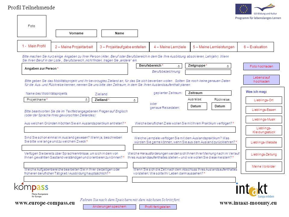 Profil Teilnehmende www.intakt-mobility.euwww.europe-compass.eu Bitte geben Sie das Mobilitätsprojekt und Ihr bevorzugtes Zielland an, für das Sie sic
