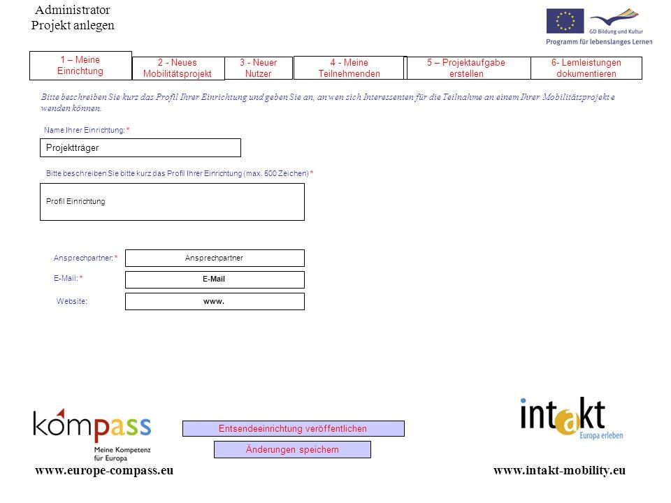 Administrator Projekt anlegen www.intakt-mobility.euwww.europe-compass.eu E-Mail: * Änderungen speichern Entsendeeinrichtung veröffentlichen Name Ihre