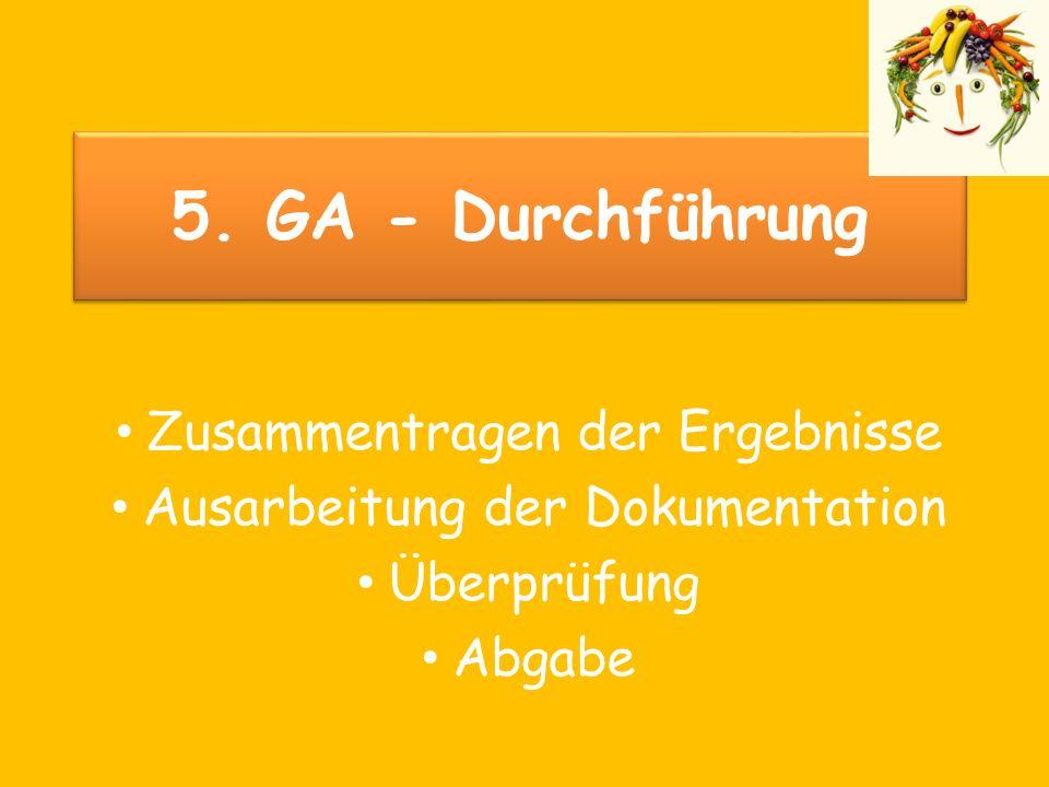 5. GA - Durchführung Zusammentragen der Ergebnisse Ausarbeitung der Dokumentation Überprüfung Abgabe