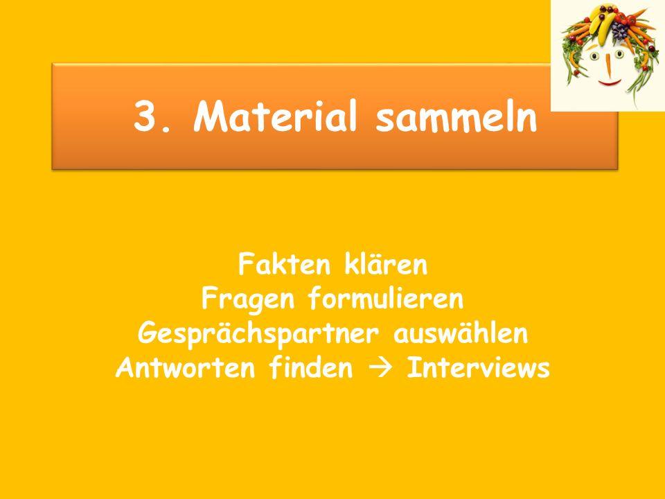 3. Material sammeln Fakten klären Fragen formulieren Gesprächspartner auswählen Antworten finden Interviews