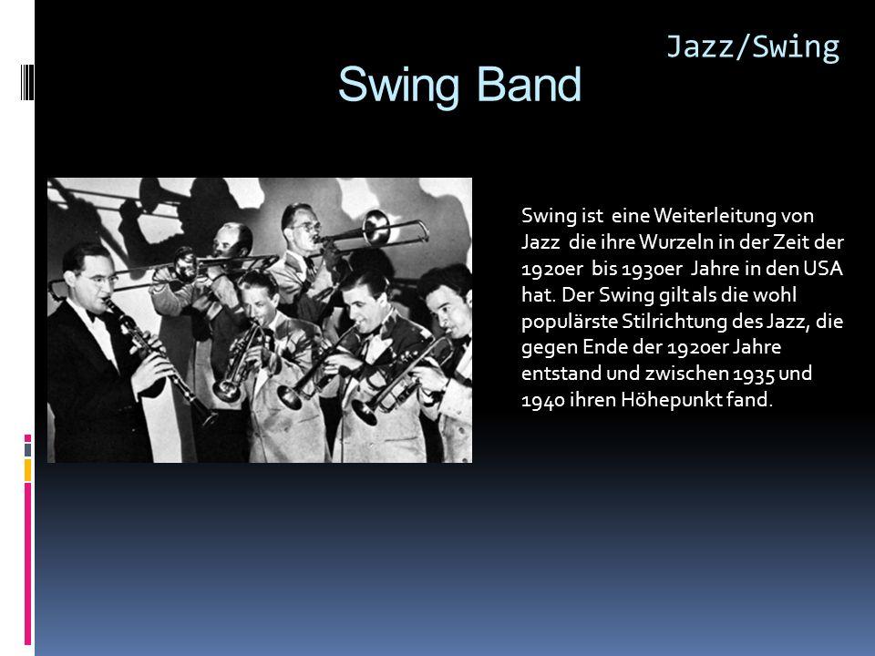 Swing Band Jazz/Swing Swing ist eine Weiterleitung von Jazz die ihre Wurzeln in der Zeit der 1920er bis 1930er Jahre in den USA hat.