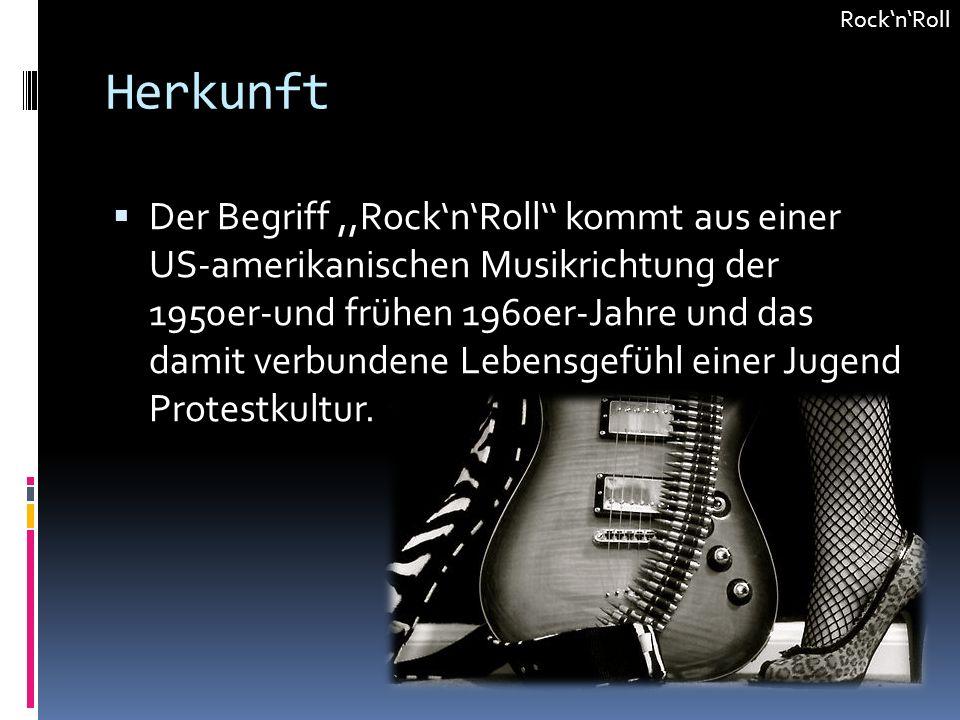 Herkunft Der Begriff,,RocknRoll kommt aus einer US-amerikanischen Musikrichtung der 1950er-und frühen 1960er-Jahre und das damit verbundene Lebensgefü