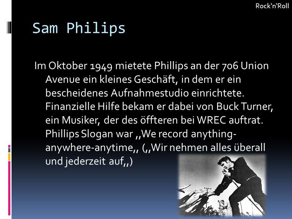 Sam Philips RocknRoll Im Oktober 1949 mietete Phillips an der 706 Union Avenue ein kleines Geschäft, in dem er ein bescheidenes Aufnahmestudio einrichtete.