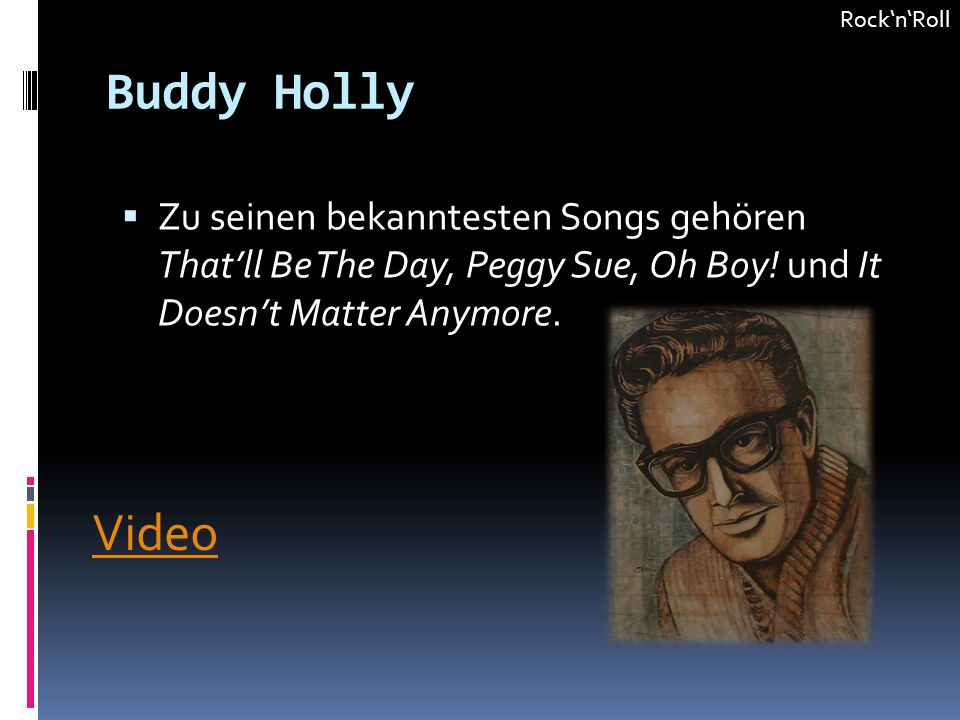 Buddy Holly Zu seinen bekanntesten Songs gehören Thatll Be The Day, Peggy Sue, Oh Boy! und It Doesnt Matter Anymore. RocknRoll Video