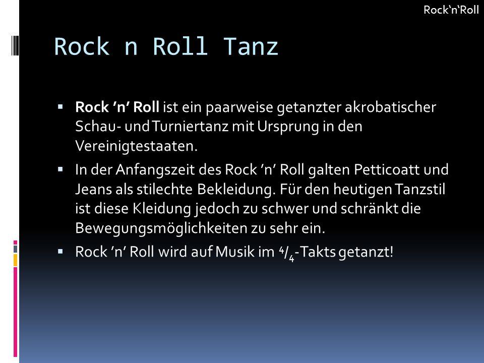 Rock n Roll Tanz Rock n Roll ist ein paarweise getanzter akrobatischer Schau- und Turniertanz mit Ursprung in den Vereinigtestaaten. In der Anfangszei