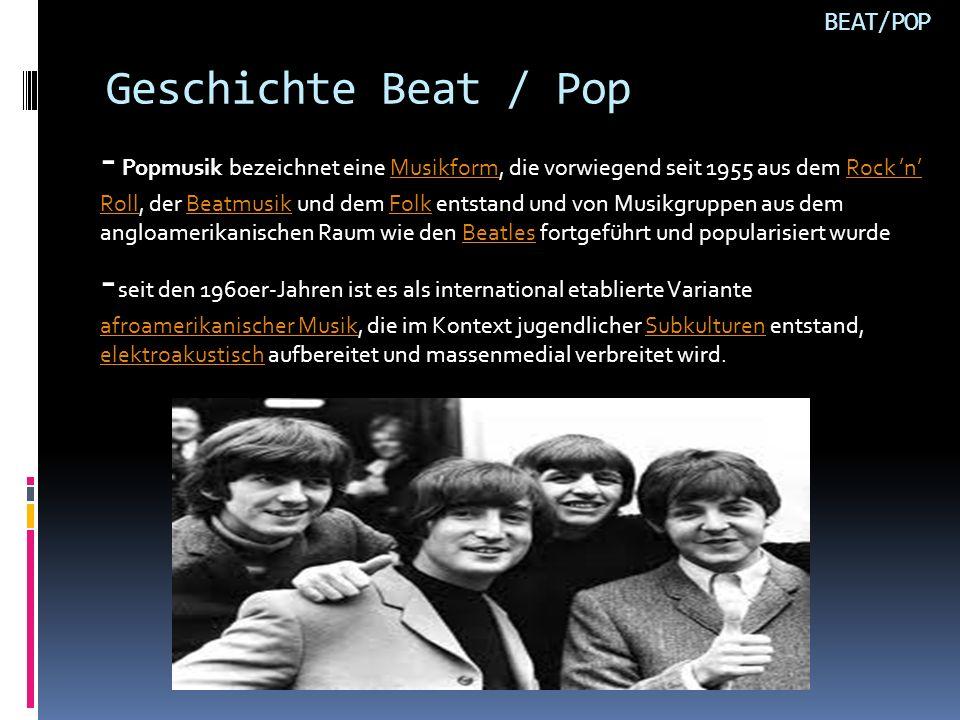 Geschichte Beat / Pop BEAT/POP - Popmusik bezeichnet eine Musikform, die vorwiegend seit 1955 aus dem Rock n Roll, der Beatmusik und dem Folk entstand und von Musikgruppen aus dem angloamerikanischen Raum wie den Beatles fortgeführt und popularisiert wurde - seit den 1960er-Jahren ist es als international etablierte Variante afroamerikanischer Musik, die im Kontext jugendlicher Subkulturen entstand, elektroakustisch aufbereitet und massenmedial verbreitet wird.MusikformRock n RollBeatmusikFolkBeatles afroamerikanischer MusikSubkulturen elektroakustisch