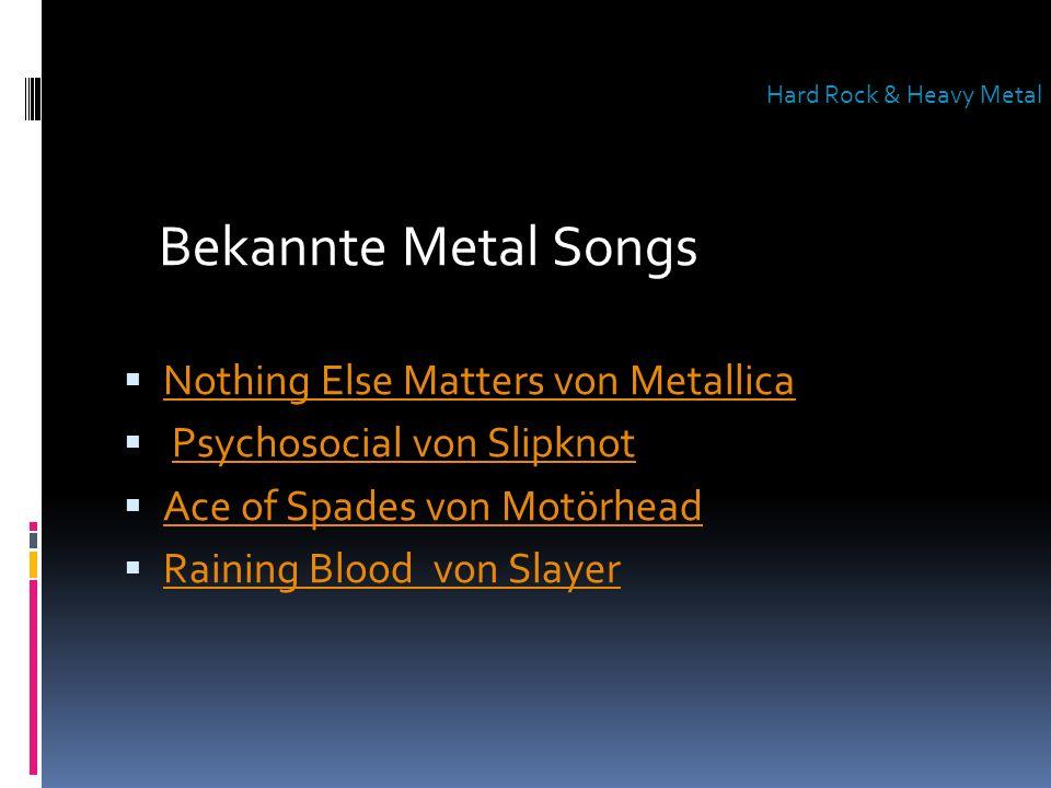 Bekannte Metal Songs Nothing Else Matters von Metallica Psychosocial von Slipknot Ace of Spades von Motörhead Raining Blood von Slayer Hard Rock & Hea