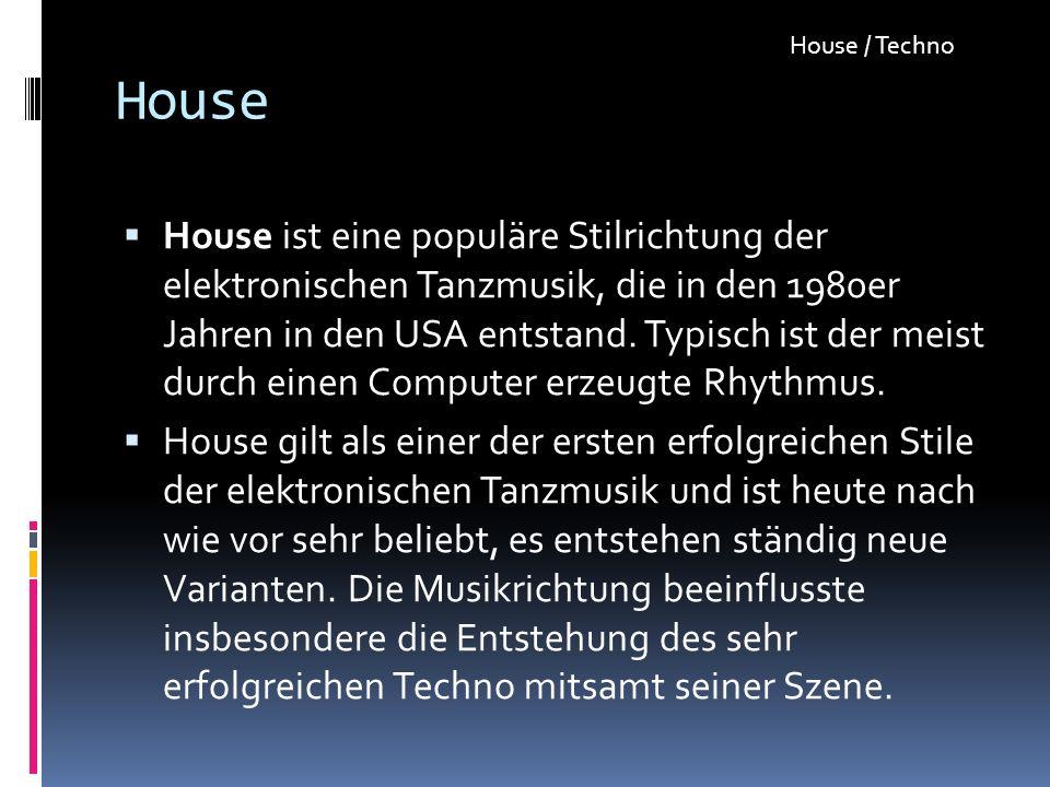 House House ist eine populäre Stilrichtung der elektronischen Tanzmusik, die in den 1980er Jahren in den USA entstand. Typisch ist der meist durch ein