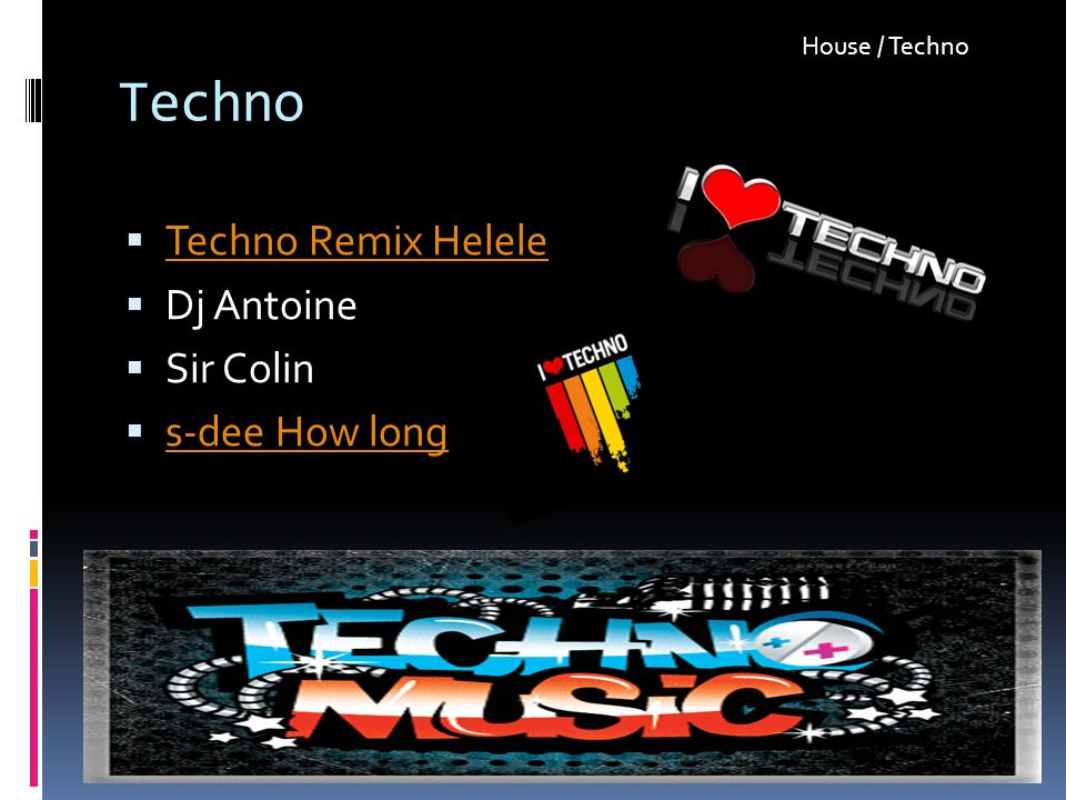 Techno Techno Remix Helele Dj Antoine Sir Colin s-dee How long House / Techno