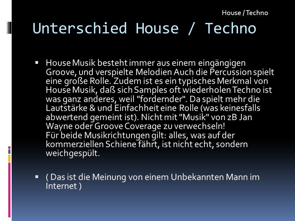 Unterschied House / Techno House Musik besteht immer aus einem eingängigen Groove, und verspielte Melodien Auch die Percussion spielt eine große Rolle