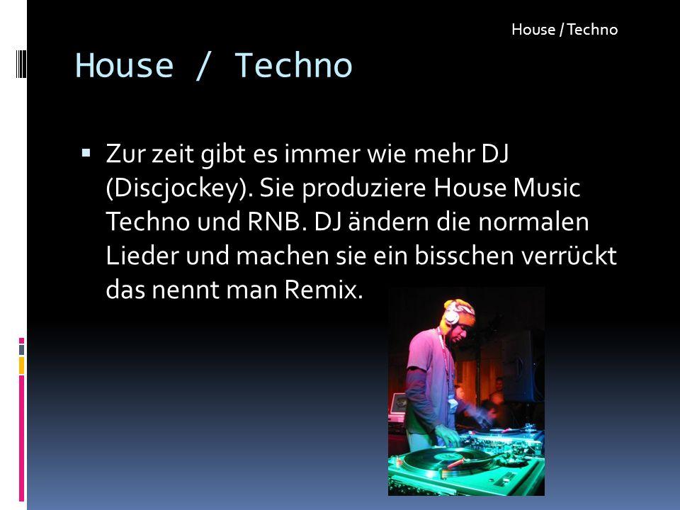 Zur zeit gibt es immer wie mehr DJ (Discjockey). Sie produziere House Music Techno und RNB. DJ ändern die normalen Lieder und machen sie ein bisschen