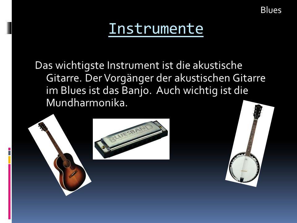 Instrumente Das wichtigste Instrument ist die akustische Gitarre. Der Vorgänger der akustischen Gitarre im Blues ist das Banjo. Auch wichtig ist die M