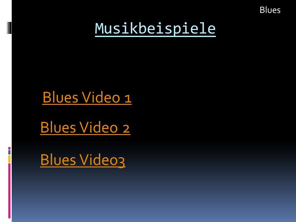 Musikbeispiele Blues Video 1 Blues Video 2 Blues Video3