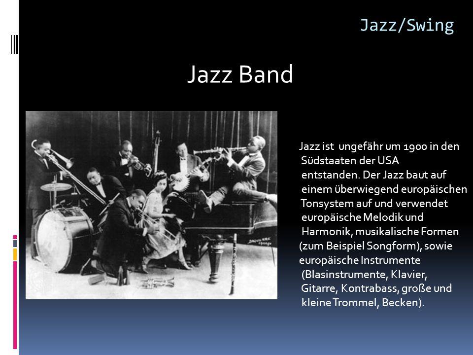 Jazz Band Jazz ist ungefähr um 1900 in den Südstaaten der USA entstanden. Der Jazz baut auf einem überwiegend europäischen Tonsystem auf und verwendet