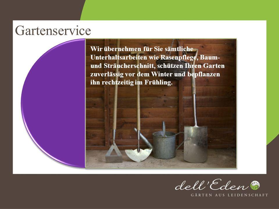Gartenservice Wir übernehmen für Sie sämtliche Unterhaltsarbeiten wie Rasenpflege, Baum- und Sträucherschnitt, schützen Ihren Garten zuverlässig vor d