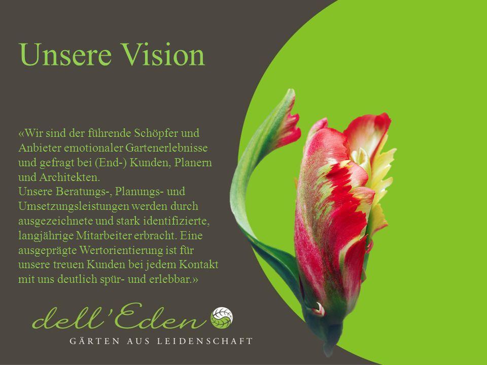 Unsere Vision «Wir sind der führende Schöpfer und Anbieter emotionaler Gartenerlebnisse und gefragt bei (End-) Kunden, Planern und Architekten.