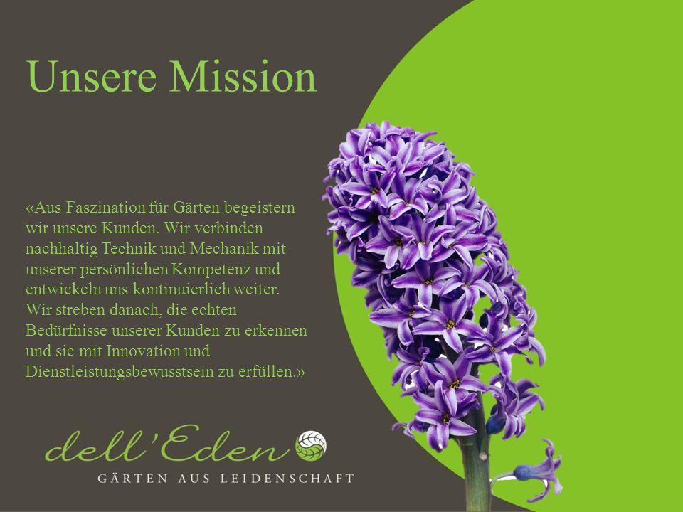 Unsere Mission «Aus Faszination für Gärten begeistern wir unsere Kunden. Wir verbinden nachhaltig Technik und Mechanik mit unserer persönlichen Kompet