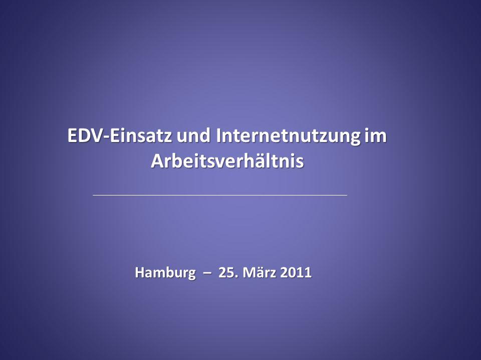 EDV-Einsatz und Internetnutzung im Arbeitsverhältnis Hamburg – 25. März 2011