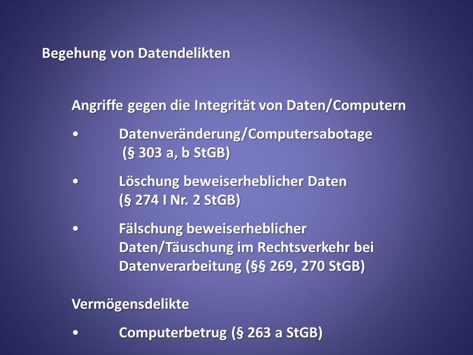 Begehung von Datendelikten Angriffe gegen die Integrität von Daten/Computern Datenveränderung/Computersabotage (§ 303 a, b StGB)Datenveränderung/Computersabotage (§ 303 a, b StGB) Löschung beweiserheblicher Daten (§ 274 I Nr.