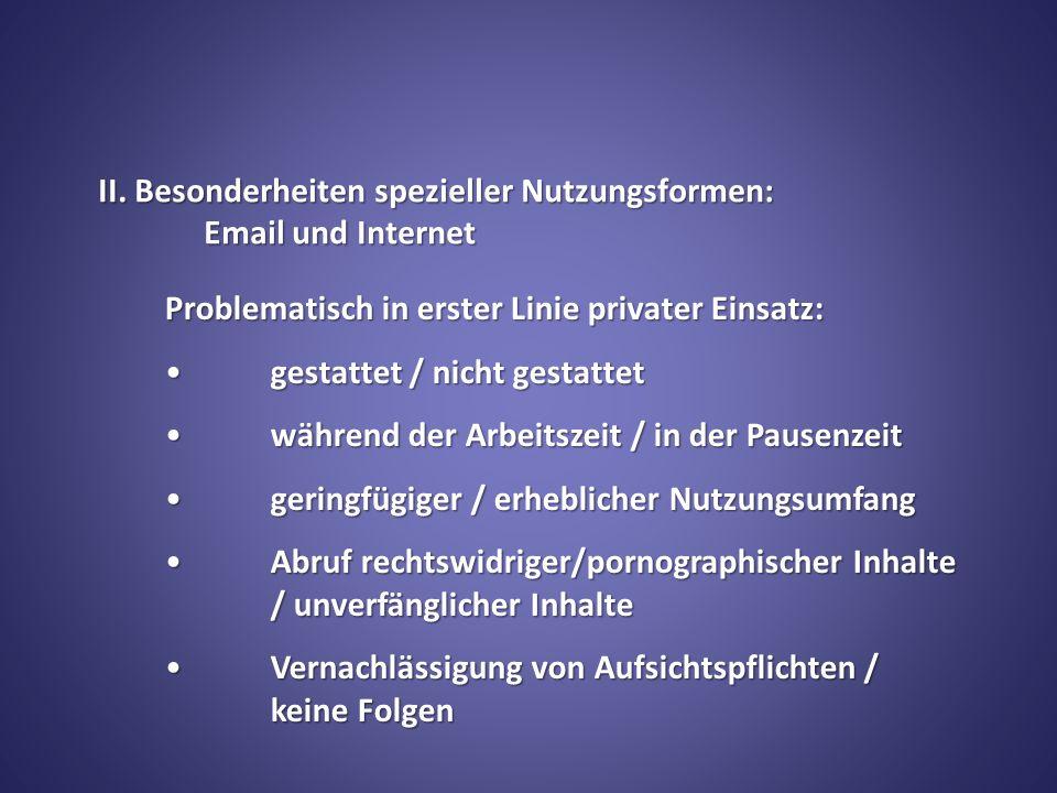 II. Besonderheiten spezieller Nutzungsformen: Email und Internet Problematisch in erster Linie privater Einsatz: gestattet / nicht gestattetgestattet