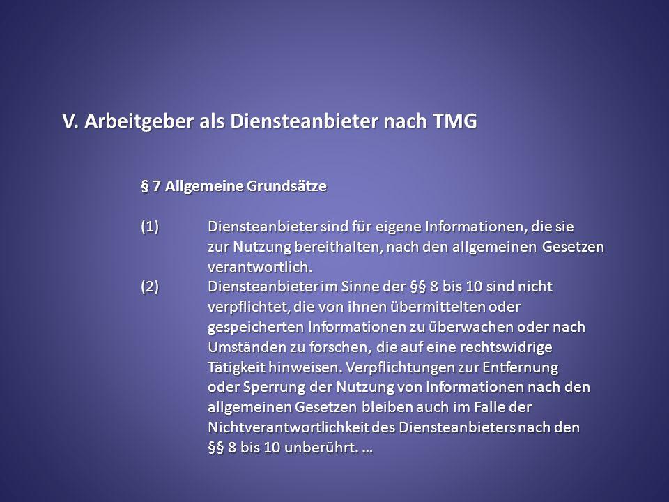 V. Arbeitgeber als Diensteanbieter nach TMG § 7 Allgemeine Grundsätze (1) Diensteanbieter sind für eigene Informationen, die sie zur Nutzung bereithal