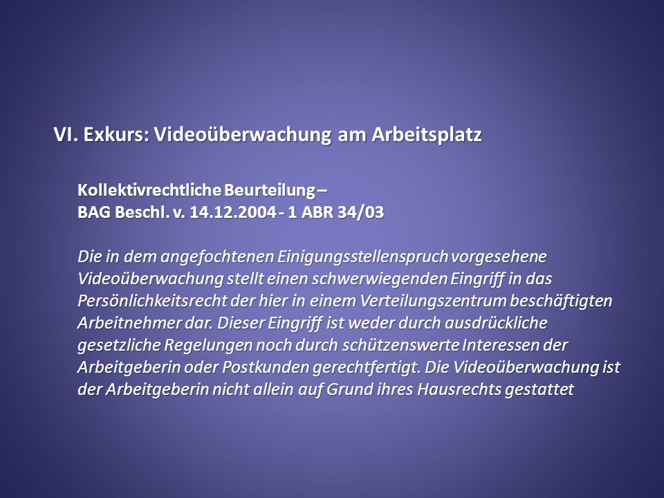 VI. Exkurs: Videoüberwachung am Arbeitsplatz Kollektivrechtliche Beurteilung – BAG Beschl.