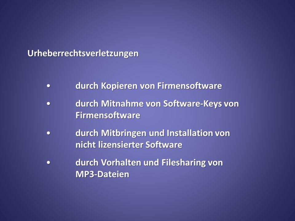 Urheberrechtsverletzungen durch Kopieren von Firmensoftwaredurch Kopieren von Firmensoftware durch Mitnahme von Software-Keys von Firmensoftwaredurch Mitnahme von Software-Keys von Firmensoftware durch Mitbringen und Installation von nicht lizensierter Softwaredurch Mitbringen und Installation von nicht lizensierter Software durch Vorhalten und Filesharing von MP3-Dateiendurch Vorhalten und Filesharing von MP3-Dateien