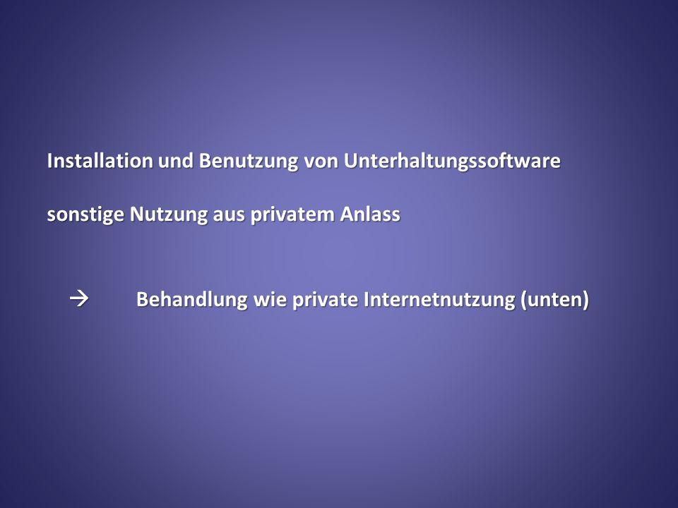 Installation und Benutzung von Unterhaltungssoftware Behandlung wie private Internetnutzung (unten) Behandlung wie private Internetnutzung (unten) sonstige Nutzung aus privatem Anlass