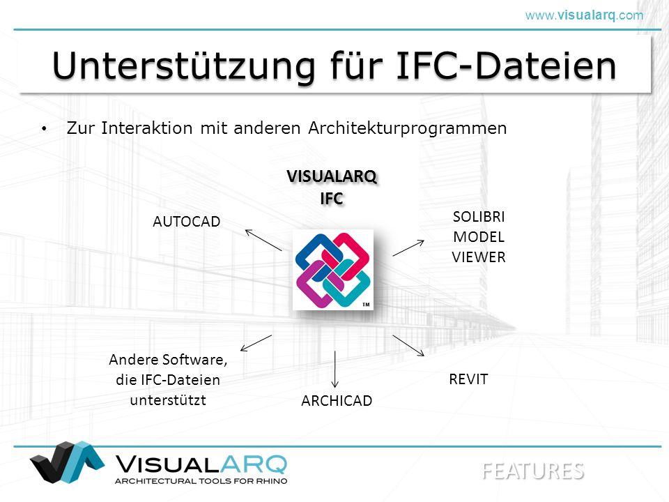 www.visualarq.com Unterstützung für IFC-Dateien Zur Interaktion mit anderen Architekturprogrammen REVIT AUTOCAD ARCHICAD SOLIBRI MODEL VIEWER Andere Software, die IFC-Dateien unterstützt VISUALARQ IFC VISUALARQ IFC FEATURES
