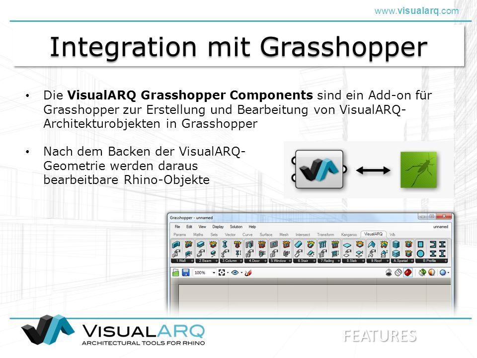 www.visualarq.com Integration mit Grasshopper Die VisualARQ Grasshopper Components sind ein Add-on für Grasshopper zur Erstellung und Bearbeitung von VisualARQ- Architekturobjekten in Grasshopper Nach dem Backen der VisualARQ- Geometrie werden daraus bearbeitbare Rhino-Objekte FEATURES