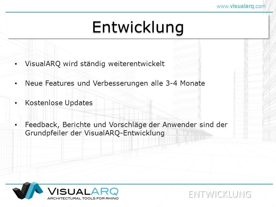 www.visualarq.com EntwicklungEntwicklung VisualARQ wird ständig weiterentwickelt Neue Features und Verbesserungen alle 3-4 Monate Kostenlose Updates Feedback, Berichte und Vorschläge der Anwender sind der Grundpfeiler der VisualARQ-Entwicklung ENTWICKLUNG